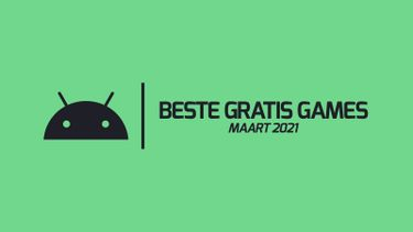 Android games maart 2021